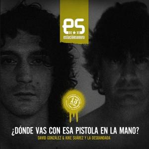 """David González & Kike Babas y La Desbandada EP Estación Sonora. """"¿Dónde vas con esa pistola en la mano?"""""""